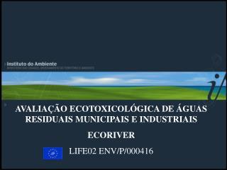 AVALIAÇÃO ECOTOXICOLÓGICA DE ÁGUAS RESIDUAIS MUNICIPAIS E INDUSTRIAIS ECORIVER LIFE02 ENV/P/000416