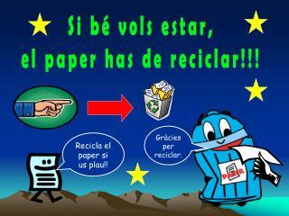 Si bé vols estar, el paper has de reciclar!!!