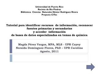 Magda Pérez Vargas, MPA, MLS - UPR Cayey Noraida Domínguez Flores, PhD – UPR Carolina Agosto, 2011