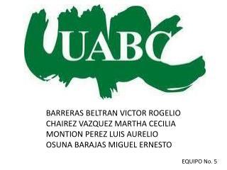 BARRERAS BELTRAN VICTOR ROGELIO CHAIREZ VAZQUEZ MARTHA CECILIA MONTION PEREZ LUIS AURELIO