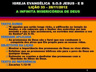 IGREJA EVANGÉLICA  S.O.S JESUS - E B LIÇÃO 33 – 26/11/2012 A INFINITA MISERICÓRDIA DE DEUS