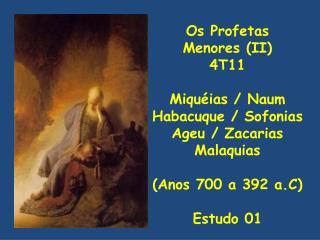 Embora tendo emitido suas profecias entre o Século VIII  (720 a.C – Miquéias)  e o Século IV