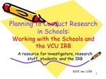 Planning to Conduct Research in Schools: Working with the Schools and the VCU IRB