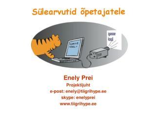Enely Prei Projektijuht e-post: enely@tiigrihype.ee skype: enelyprei tiigrihype.ee