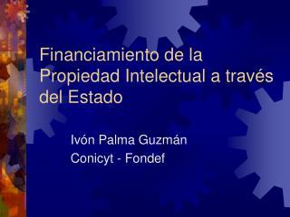 Financiamiento de la Propiedad Intelectual a trav�s del Estado