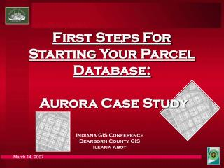 First Steps For Starting Your Parcel Database: Aurora Case Study