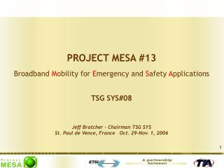 PROJECT MESA #13 Broadband  M obility for  E mergency and  S afety  A pplications TSG SYS#08