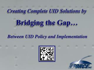 Creating Complete UID Solutions by Bridging the Gap…