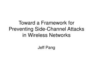 Toward a Framework for Preventing Side-Channel Attacks in Wireless Networks