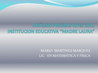 AN�LISIS PRUEBAS ICFES 2011 INSTITUCION EDUCATIVA �MADRE LAURA�