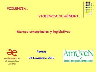 VIOLENCIA… VIOLENCIA DE GÉNERO… Marcos conceptuales y legislativos