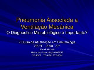 Pneumonia Associada a Ventilação Mecânica O Diagnóstico Microbiológico é Importante?