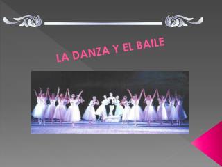 LA DANZA Y EL BAILE
