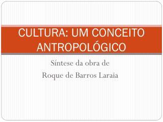 CULTURA: UM CONCEITO ANTROPOLÓGICO