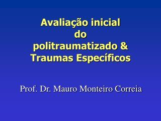 Avaliação inicial do  politraumatizado & Traumas Específicos
