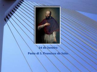 24 de Janeiro  Festa di S. Francisco de Sales