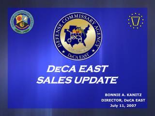 BONNIE A. KANITZ DIRECTOR, DeCA EAST July 11, 2007