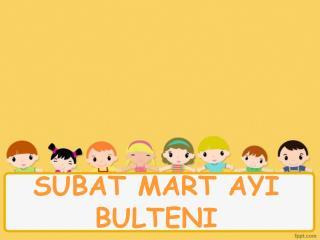 SUBAT MART AYI BULTENI