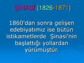 ŞİNASİ  ( 1826 - 1871 )