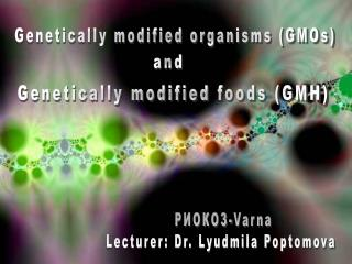 Genetically modified organisms (GMOs)