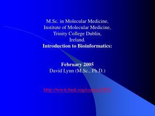 M.Sc. in Molecular Medicine, Institute of Molecular Medicine, Trinity College Dublin, Ireland.