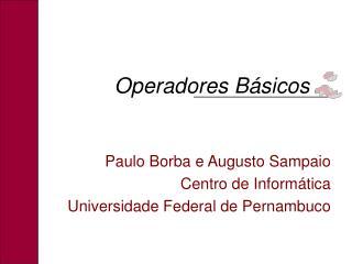 Paulo Borba e Augusto Sampaio Centro de Informática Universidade Federal de Pernambuco