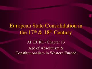 European State Consolidation in the 17 th  & 18 th  Century