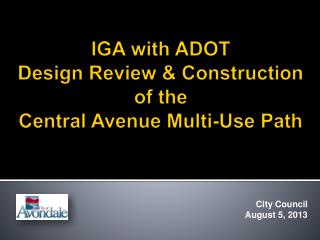 IGA with ADOT   Design Review & Construction of the  Central Avenue Multi-Use Path