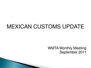 MEXICAN CUSTOMS UPDATE  WMTA Monthly Meeting September 2011