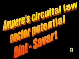 Ampere's circuital law vector potential Biot - Savart