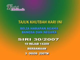 19 REJAB 1428H BERSAMAAN   3  OGOS  2007M