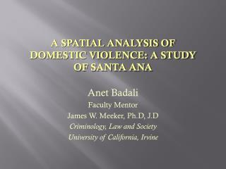 Anet Badali  Faculty Mentor James W. Meeker, Ph.D, J.D Criminology, Law and Society