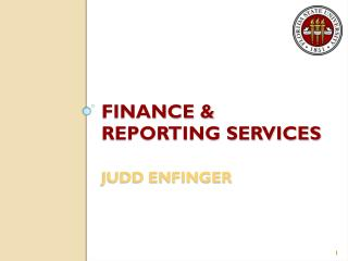 FINANCE & REPORTING SERVICES Judd Enfinger