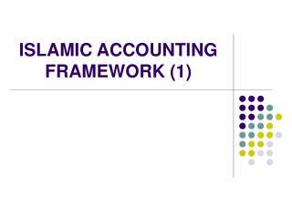 ISLAMIC ACCOUNTING FRAMEWORK (1)