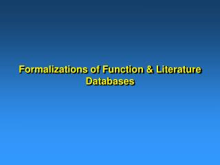 Formalizations of Function & Literature Databases