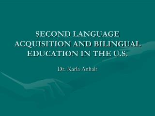 SECOND LANGUAGE ACQUISITION AND BILINGUAL EDUCATION IN THE U.S.