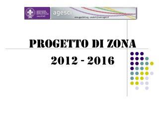 PROGETTO DI ZONA 2012 - 2016