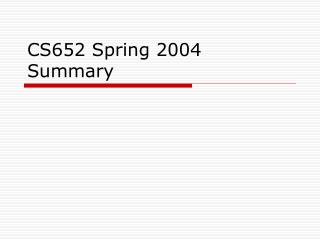 CS652 Spring 2004 Summary