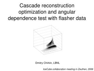Cascade reconstruction optimization and angular dependence test with flasher data