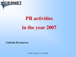 PR activities in the year 2007 Gabriela Krcmarova