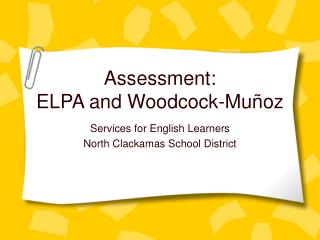 Assessment: ELPA and Woodcock-Muñoz