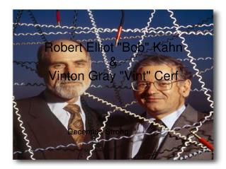 "Robert Elliot ""Bob"" Kahn  & Vinton Gray ""Vint"" Cerf"