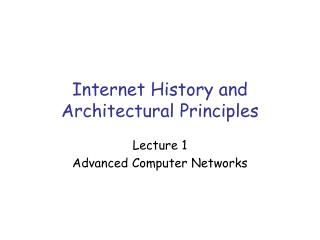 Internet History and Architectural Principles