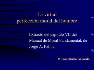 La virtud  perfecci n moral del hombre