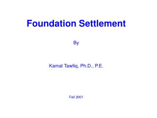 Foundation Settlement By Kamal Tawfiq, Ph.D., P.E. Fall 2001