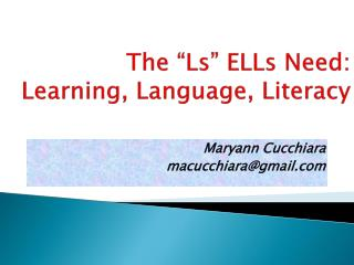 "The ""Ls""  ELLs  Need:  Learning, Language, Literacy"