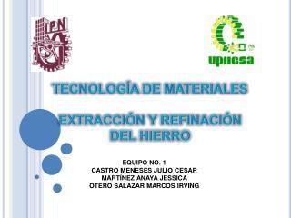 TECNOLOGÍA DE MATERIALES EXTRACCIÓN Y REFINACIÓN DEL HIERRO