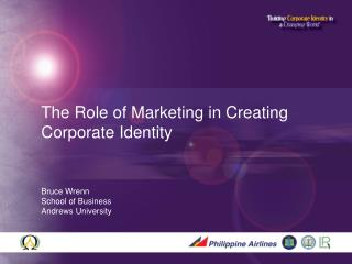 The Role of Marketing in Creating Corporate Identity    Bruce Wrenn School of Business  Andrews University