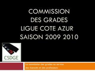 Commission  des grades LIGUE COTE AZUR SAISON 2009 2010