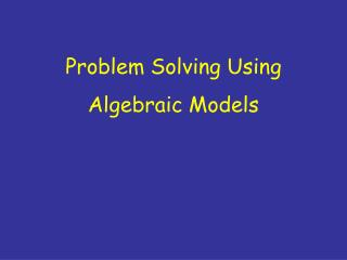 Problem Solving Using Algebraic Models